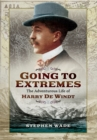 Going to Extremes: The Adventurous Life of Harry de Windt - Book