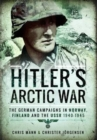 Hitler's Arctic War: The German Campaigns in Norway, Finland and the USSR 1940-1945 - Book