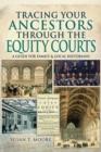Tracing Your Ancestors Through the Equity Courts : A Guide for Family and Local Historians - eBook