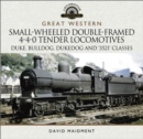 Great Western: Small-Wheeled Double-Framed 4-4-0 Tender Locomotives : Duke, Bulldog, Dukedog and '3521' Classes - eBook