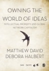 Owning the World of Ideas : Intellectual Property and Global Network Capitalism - eBook