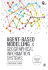Agent-Based Modelling and Geographical Information Systems : A Practical Primer - Book