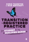 Transition to Registered Practice : From Student to Qualified Nurse - Book