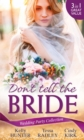 Wedding Party Collection: Don't Tell The Bride: What the Bride Didn't Know / Black Widow Bride / His Valentine Bride (Rx for Love, Book 7) (Mills & Boon M&B) - eBook