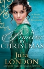 A Princess By Christmas: The Perfect Christmas Historical Romance of 2020. For Fans of Tessa Dare, Eva Leigh and The Crown (A Royal Wedding, Book 3) - eBook
