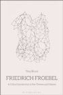 Friedrich Froebel : A Critical Introduction to Key Themes and Debates - Book