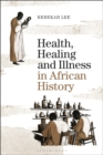 Health, Healing and Illness in African History - Book