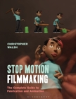 Stop Motion Filmmaking : The Complete Guide to Fabrication and Animation - Book