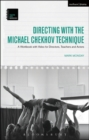 Directing with the Michael Chekhov Technique : A Workbook with Video for Directors, Teachers and Actors - Book
