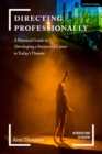 Directing Professionally : A Practical Guide to Developing a Successful Career in Today's Theatre - Book