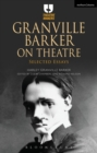 Granville Barker on Theatre : Selected Essays - Book
