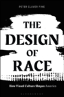 The Design of Race : How Visual Culture Shapes America - Book