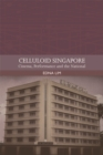 Celluloid Singapore : Cinema, Performance and the National - eBook