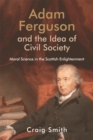 Adam Ferguson and the Idea of Civil Society : Moral Science in the Scottish Enlightenment - Book