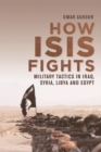 How Isis Fights : Military Tactics in Iraq, Syria, Libya and Egypt - Book