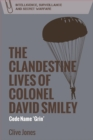 The Clandestine Lives of Colonel David Smiley : Code Name 'Grin' - Book