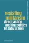 Resisting Militarism : Direct Action and the Politics of Subversion - Book