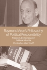 Raymond Aron's Philosophy of Political Responsibility : Freedom, Democracy and National Identity - Book