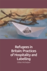 Refugees in Britain : Practices of Hospitality and Labelling - Book
