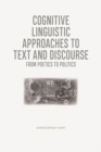Cognitive Linguistic Approaches to Text and Discourse : From Poetics to Politics - Book
