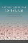 Anthropomorphism in Islam : The Challenge of Traditionalism (700-1350) - Book