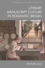 Literary Manuscript Culture in Romantic Britain - Book