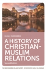 A History of Christian-Muslim Relations : Second Edition - Book