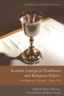 Scottish Liturgical Traditions and Religious Politics : From Reformers to Jacobites, 1560-1764 - Book