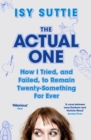 The Actual One : How I tried, and failed, to remain twenty-something for ever - Book