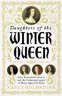 Daughters of the Winter Queen : Four Remarkable Sisters, the Crown of Bohemia and the Enduring Legacy of Mary, Queen of Scots - Book