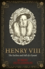 Henry VIII : The Decline and Fall of a Tyrant - Book
