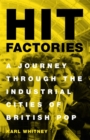 Hit Factories : A Journey Through the Industrial Cities of British Pop - Book