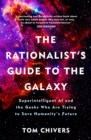 The Rationalist's Guide to the Galaxy : Superintelligent AI and the Geeks Who Are Trying to Save Humanity's Future - Book
