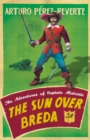 The Sun Over Breda : The Adventures Of Captain Alatriste - eBook