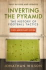 Inverting the Pyramid : The History of Football Tactics - Book