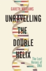 Unravelling the Double Helix : The Lost Heroes of DNA - Book