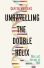 Unravelling the Double Helix : The Lost Heroes of DNA - eBook