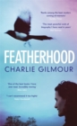 Featherhood : 'The best piece of nature writing since H is for Hawk, and the most powerful work of biography I have read in years' Neil Gaiman - Book