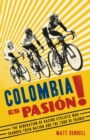 Colombia Es Pasion! : The Generation of Racing Cyclists Who Changed Their Nation and the Tour de France - Book