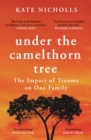 Under the Camelthorn Tree : The Impact of Trauma on One Family - eBook