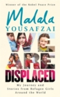 We Are Displaced : My Journey and Stories from Refugee Girls Around the World - Book