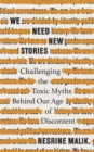We Need New Stories : Challenging the Toxic Myths Behind Our Age of Discontent - Book