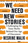 We Need New Stories : Challenging the Toxic Myths Behind Our Age of Discontent - eBook