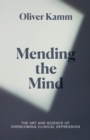 Mending the Mind : The Art and Science of Overcoming Clinical Depression - eBook
