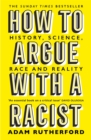 How to Argue With a Racist : History, Science, Race and Reality - Book
