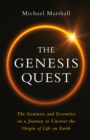 The Genesis Quest : The Geniuses and Eccentrics on a Journey to Uncover the Origin of Life on Earth - Book