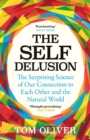 The Self Delusion : The Surprising Science of Our Connection to Each Other and the Natural World - Book