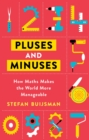 Pluses and Minuses : How Maths Makes the World More Manageable - eBook