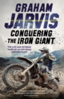 Conquering the Iron Giant : The Life and Extreme Times of an Off-road Motorcyclist - Book