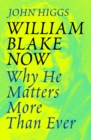 William Blake Now : Why He Matters More Than Ever - Book